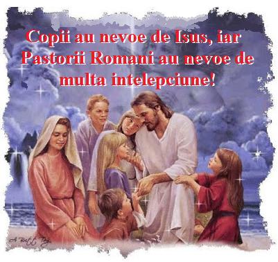 Copii au nevoe de Isus, iar pastorii romani au nevoe de multa intelepciune